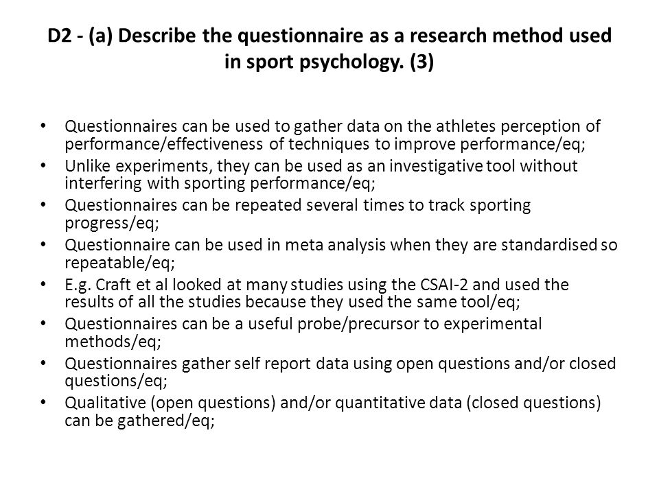 D2 - (a) Describe the questionnaire as a research method used in sport psychology. (3)
