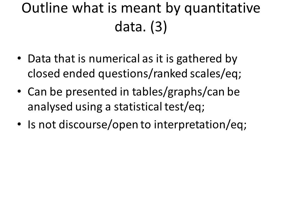 Outline what is meant by quantitative data. (3)