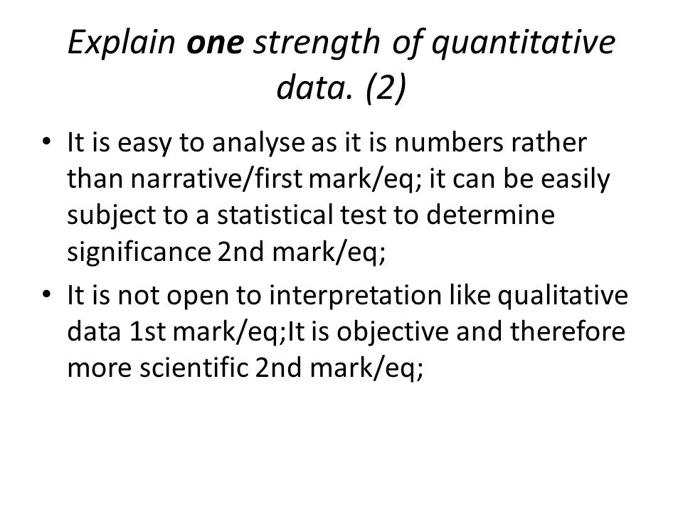 Explain one strength of quantitative data. (2)