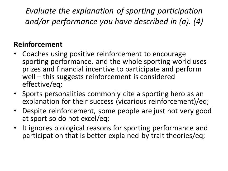 Evaluate the explanation of sporting participation and/or performance you have described in (a). (4)