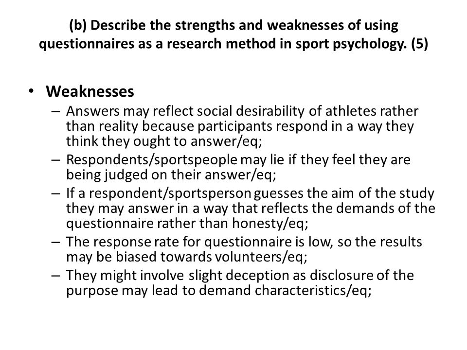 (b) Describe the strengths and weaknesses of using questionnaires as a research method in sport psychology. (5)