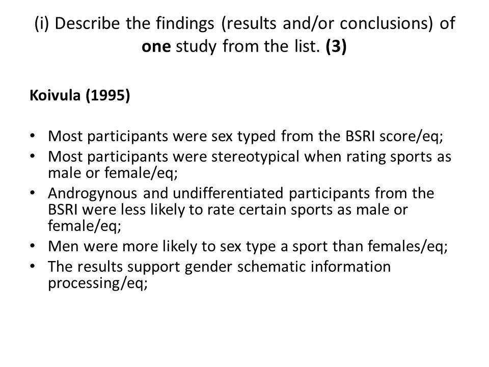 (i) Describe the findings (results and/or conclusions) of one study from the list. (3)