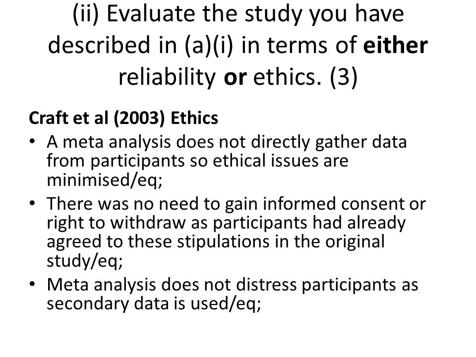 (ii) Evaluate the study you have described in (a)(i) in terms of either reliability or ethics. (3)