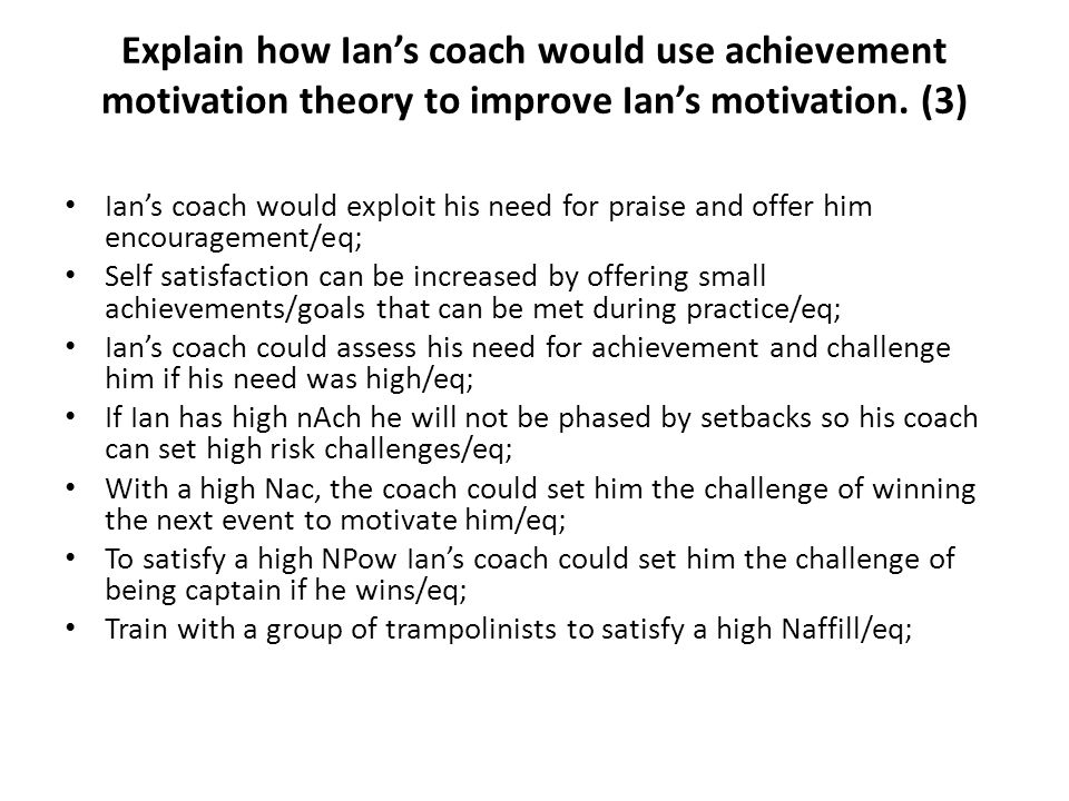 Explain how Ian's coach would use achievement motivation theory to improve Ian's motivation. (3)