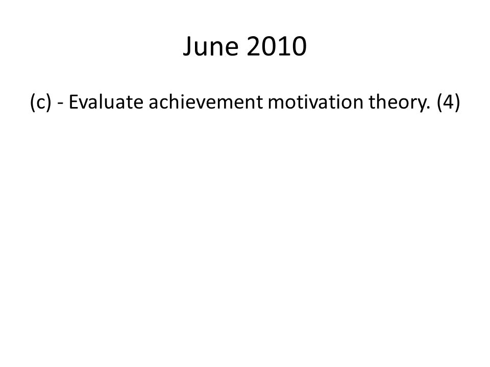 June 2010 (c) - Evaluate achievement motivation theory. (4)