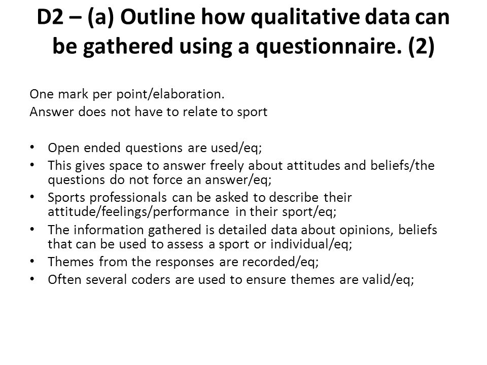 D2 – (a) Outline how qualitative data can be gathered using a questionnaire. (2)
