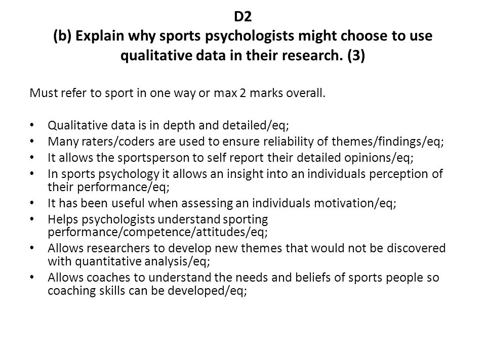 D2 (b) Explain why sports psychologists might choose to use qualitative data in their research. (3)