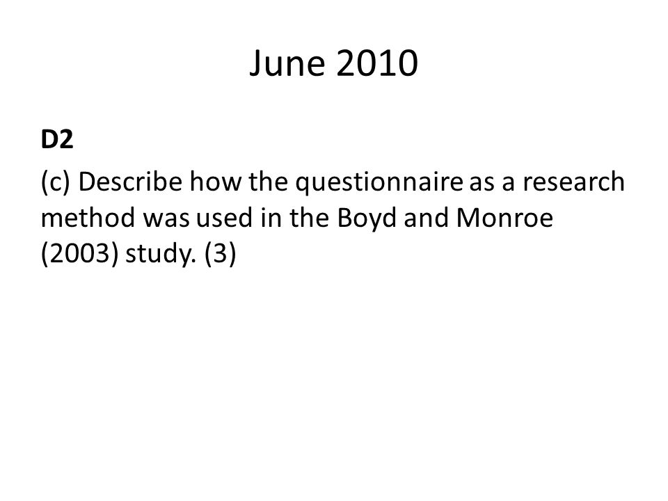 June 2010 D2 (c) Describe how the questionnaire as a research method was used in the Boyd and Monroe (2003) study.