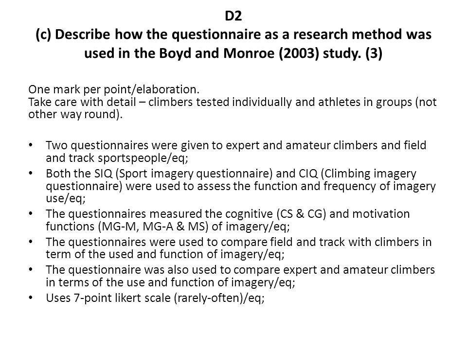 D2 (c) Describe how the questionnaire as a research method was used in the Boyd and Monroe (2003) study. (3)