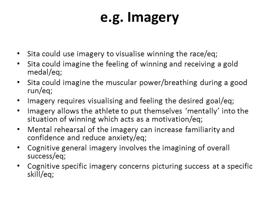 e.g. Imagery Sita could use imagery to visualise winning the race/eq;
