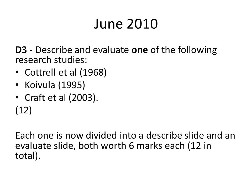 June 2010 D3 - Describe and evaluate one of the following research studies: Cottrell et al (1968) Koivula (1995)