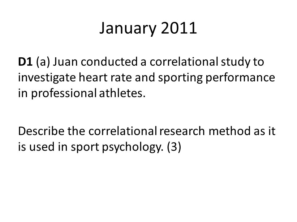 January 2011 D1 (a) Juan conducted a correlational study to investigate heart rate and sporting performance in professional athletes.
