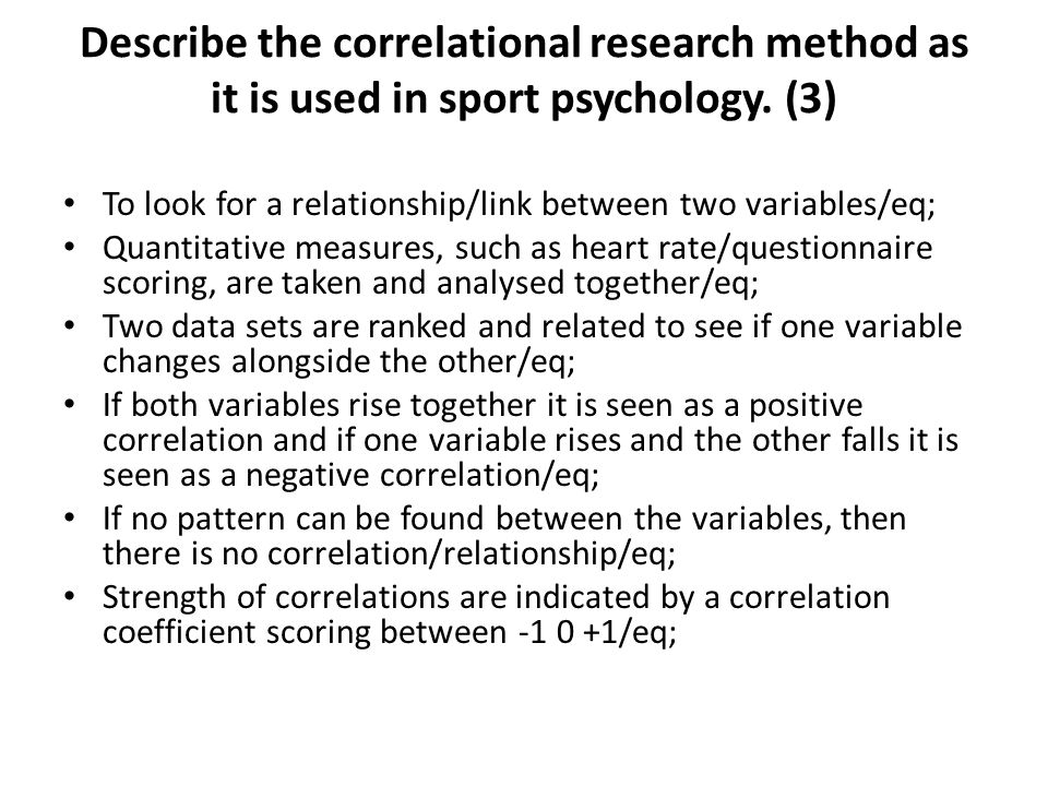 Describe the correlational research method as it is used in sport psychology. (3)
