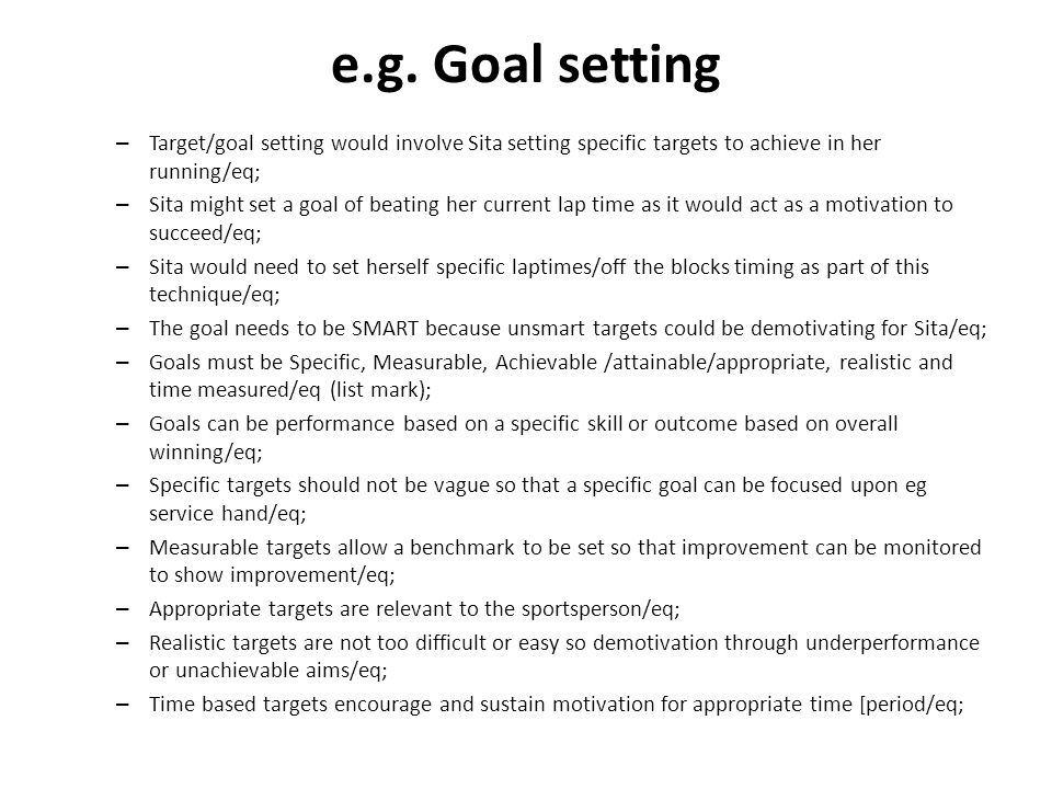 e.g. Goal setting Target/goal setting would involve Sita setting specific targets to achieve in her running/eq;