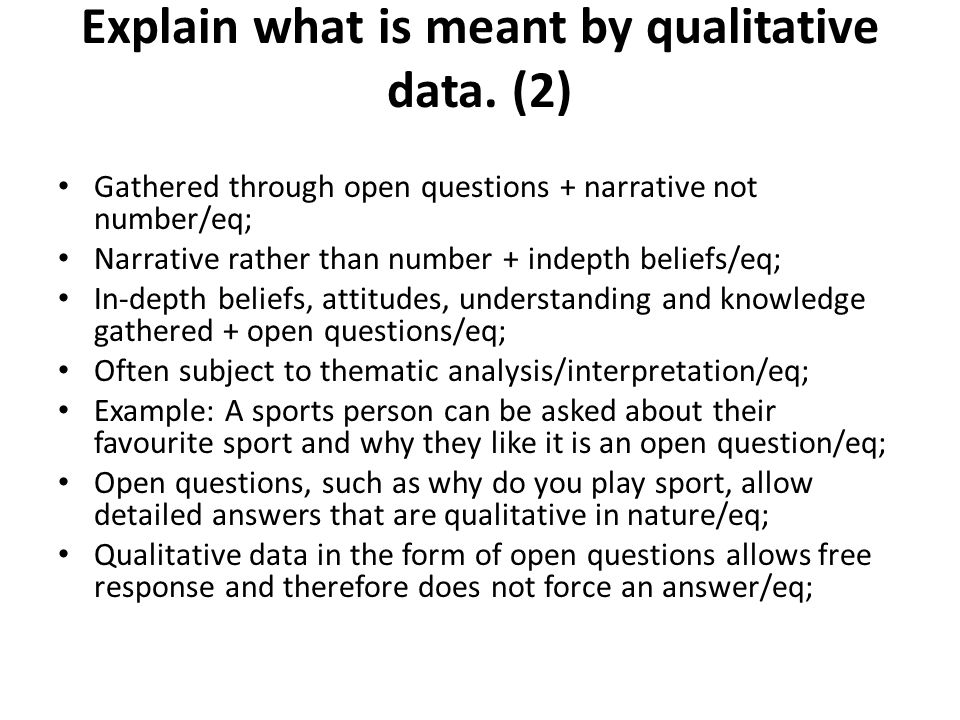 Explain what is meant by qualitative data. (2)