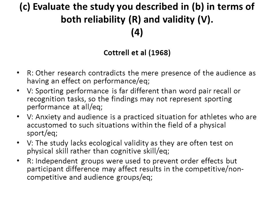(c) Evaluate the study you described in (b) in terms of both reliability (R) and validity (V). (4)