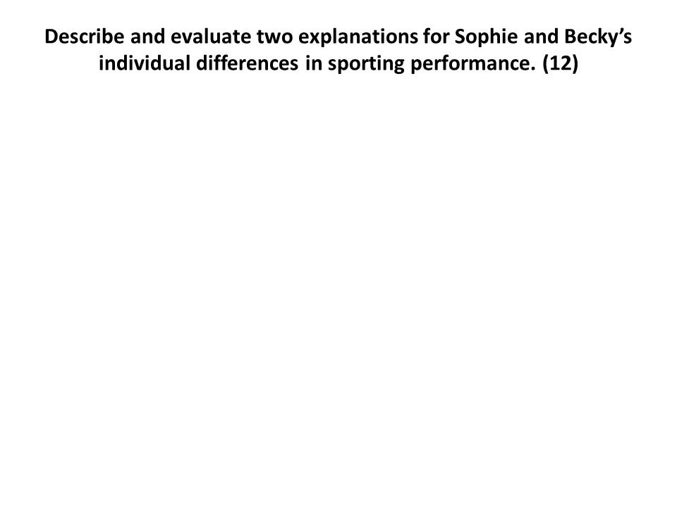 Describe and evaluate two explanations for Sophie and Becky's individual differences in sporting performance.