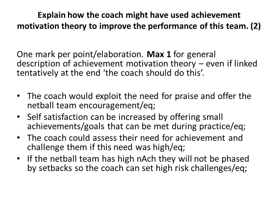 Explain how the coach might have used achievement motivation theory to improve the performance of this team. (2)