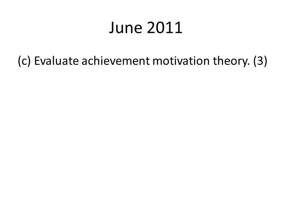 June 2011 (c) Evaluate achievement motivation theory. (3)
