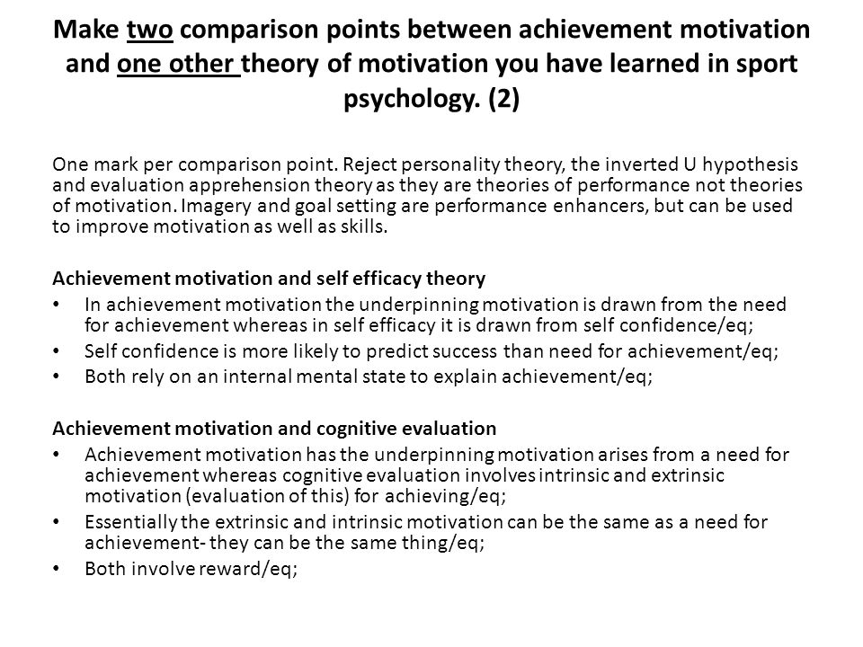 Make two comparison points between achievement motivation and one other theory of motivation you have learned in sport psychology. (2)