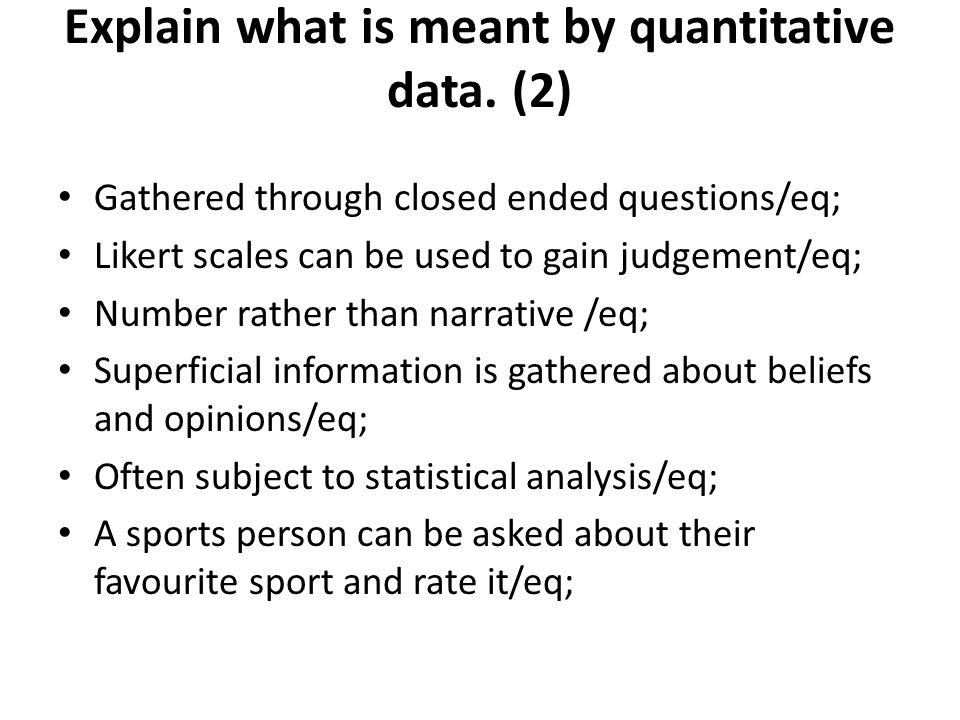 Explain what is meant by quantitative data. (2)