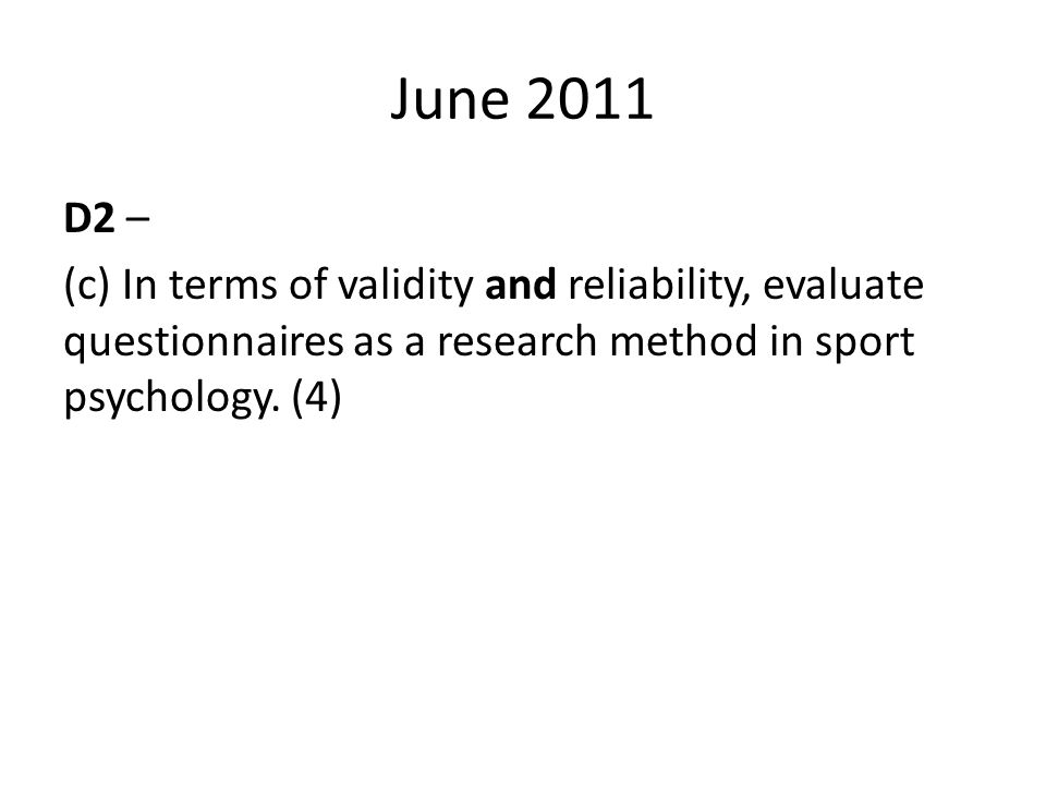June 2011 D2 – (c) In terms of validity and reliability, evaluate questionnaires as a research method in sport psychology.