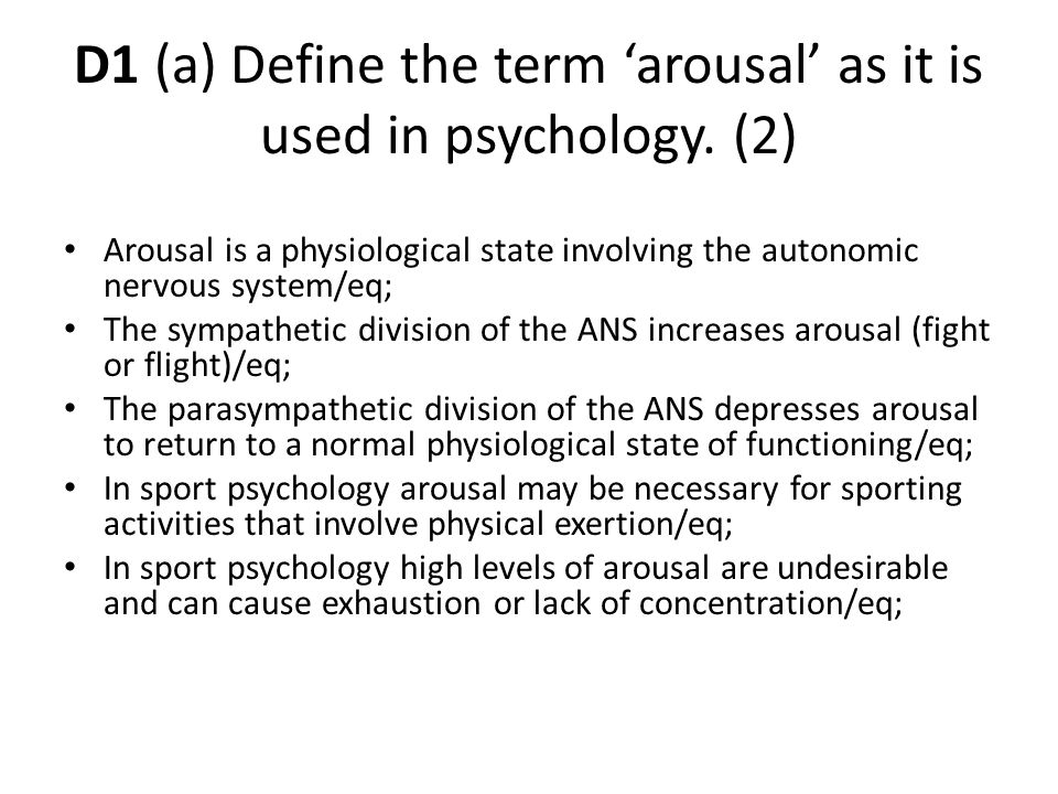 D1 (a) Define the term 'arousal' as it is used in psychology. (2)