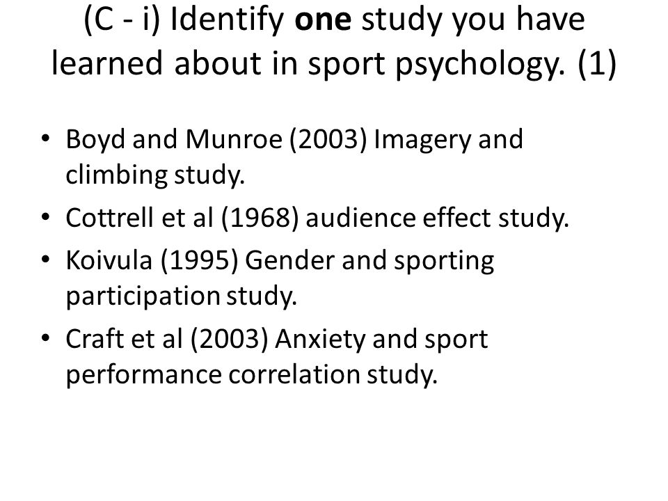 (C - i) Identify one study you have learned about in sport psychology