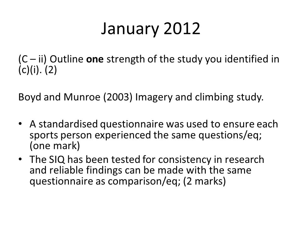 January 2012 (C – ii) Outline one strength of the study you identified in (c)(i). (2) Boyd and Munroe (2003) Imagery and climbing study.