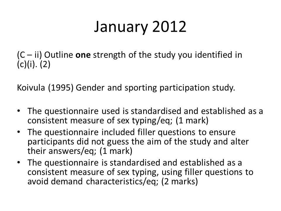 January 2012 (C – ii) Outline one strength of the study you identified in (c)(i). (2) Koivula (1995) Gender and sporting participation study.
