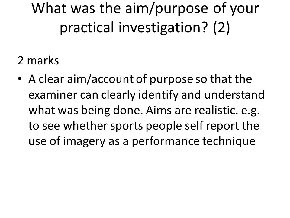 What was the aim/purpose of your practical investigation (2)