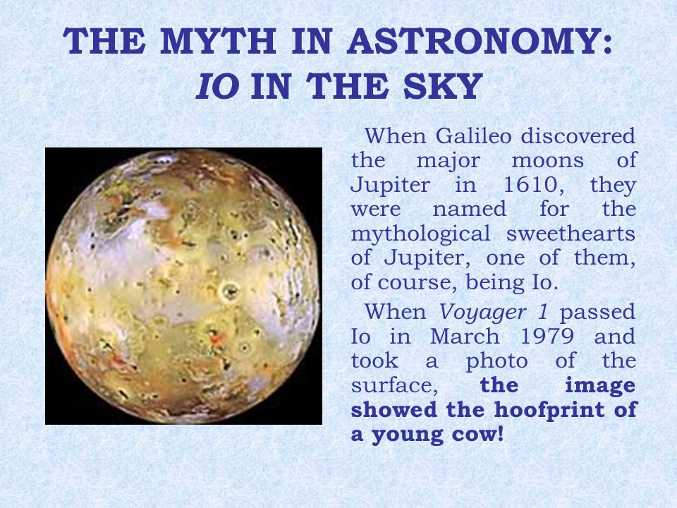 THE MYTH IN ASTRONOMY: IO IN THE SKY