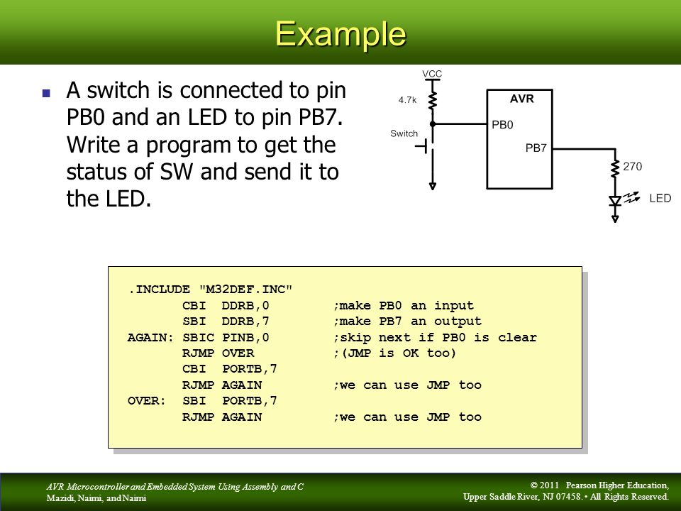 Example A switch is connected to pin PB0 and an LED to pin PB7. Write a program to get the status of SW and send it to the LED.