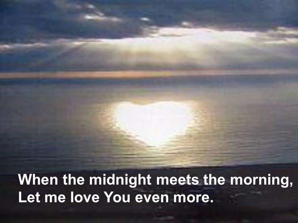 When the midnight meets the morning,