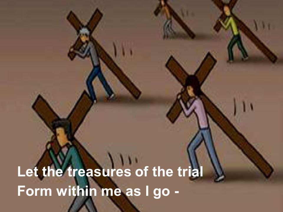 Let the treasures of the trial