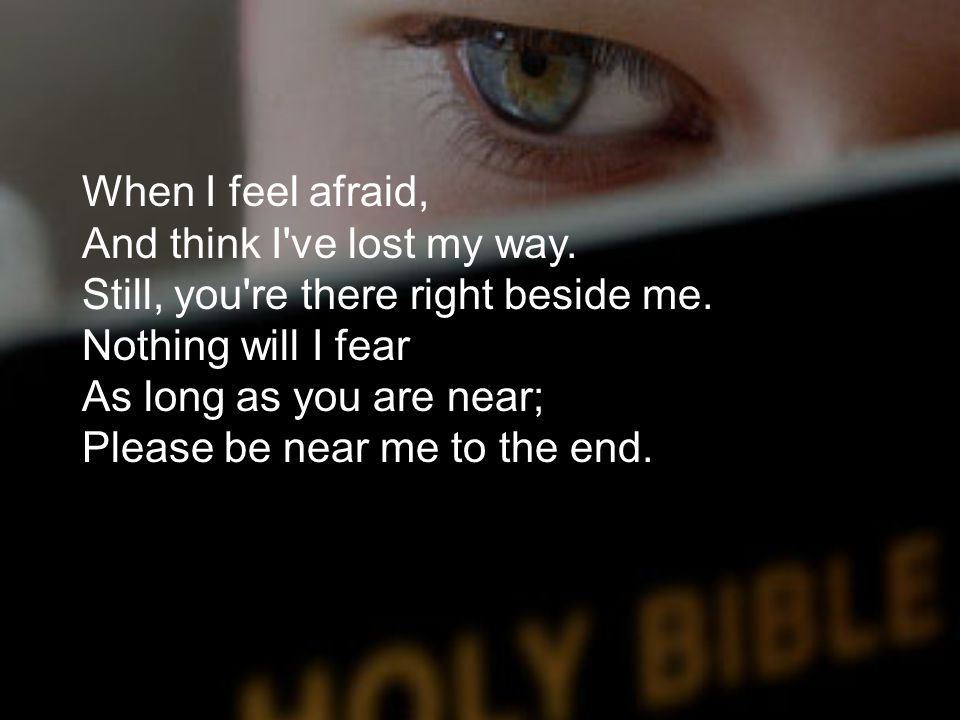 When I feel afraid, And think I ve lost my way
