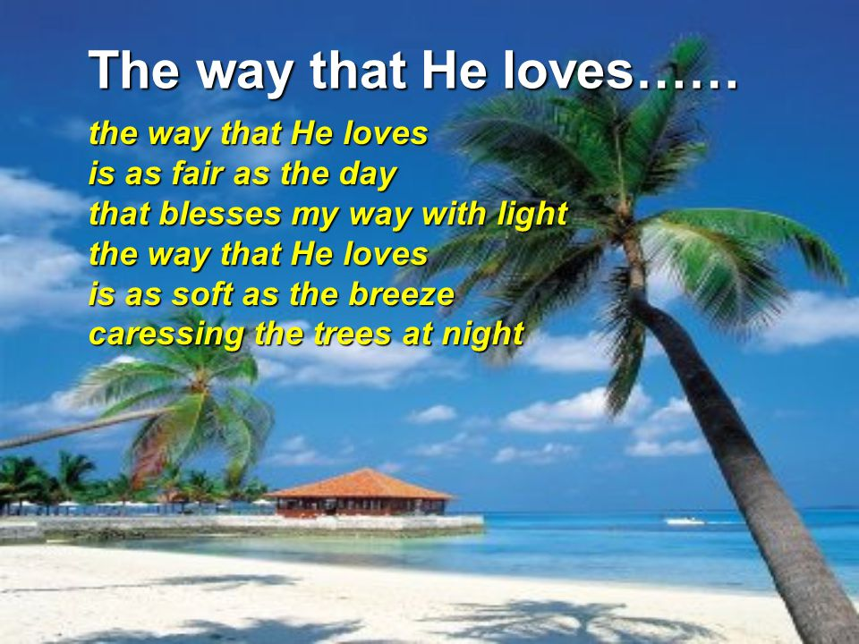 The way that He loves……
