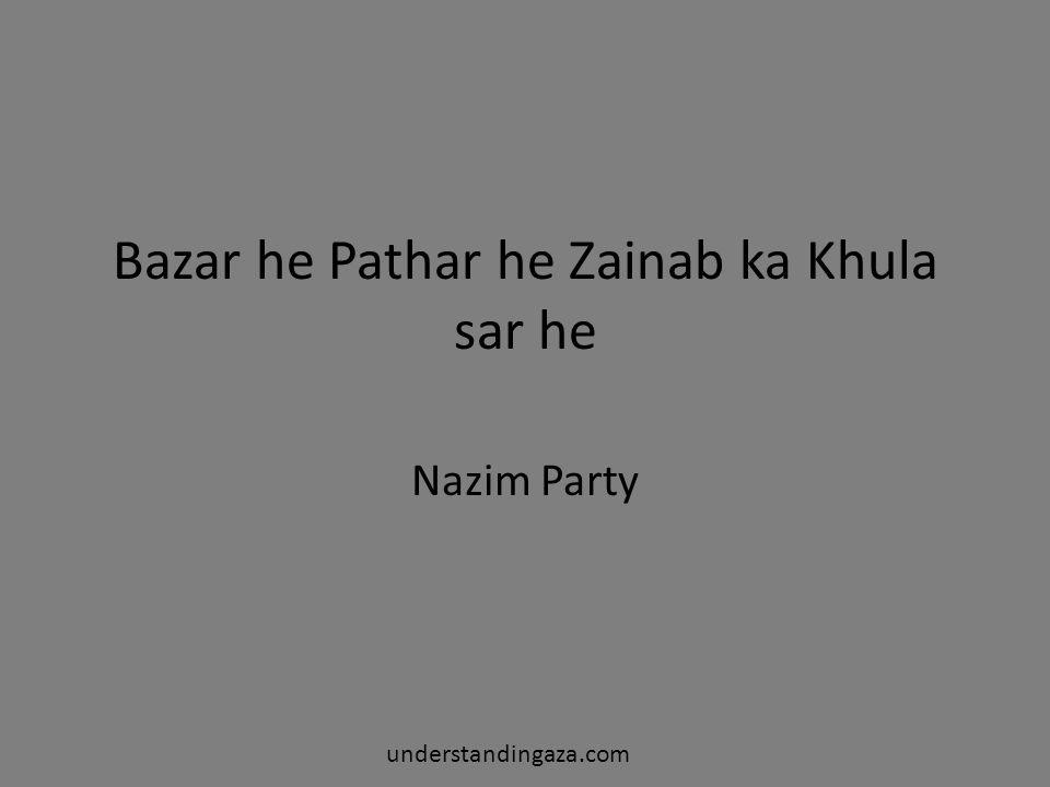 Bazar he Pathar he Zainab ka Khula sar he