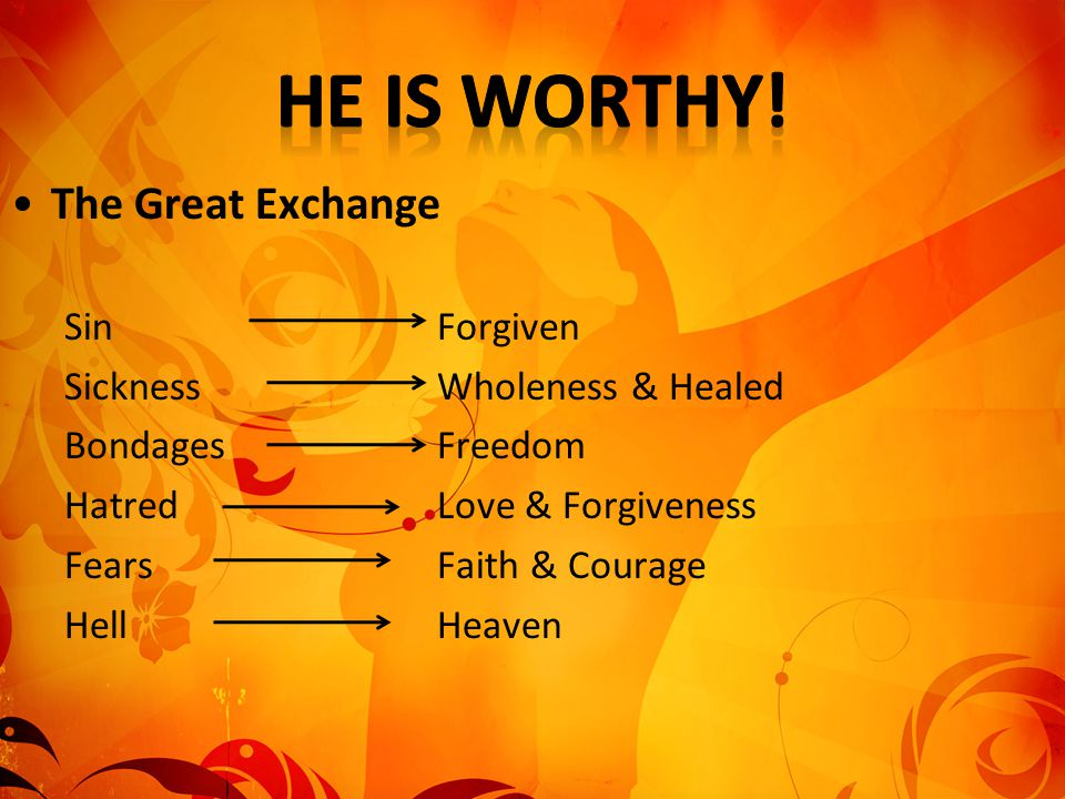 He is worthy! The Great Exchange Sin Forgiven
