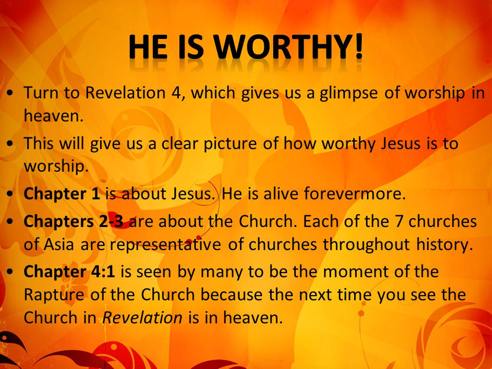 He is worthy! Turn to Revelation 4, which gives us a glimpse of worship in heaven.