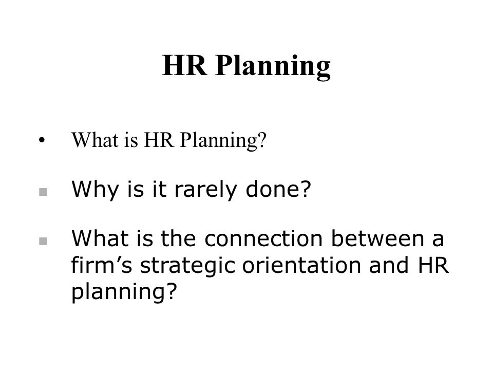 HR Planning What is HR Planning Why is it rarely done