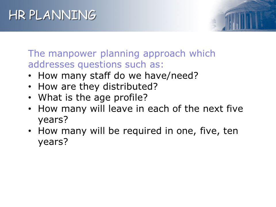HR PLANNING The manpower planning approach which addresses questions such as: How many staff do we have/need