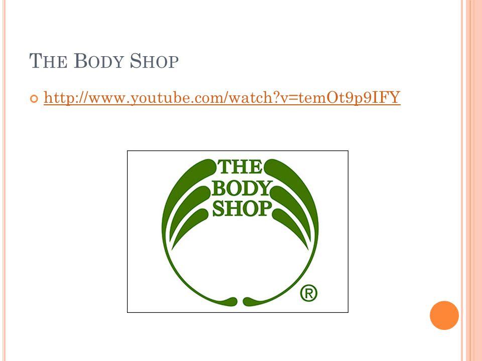 The Body Shop http://www.youtube.com/watch v=temOt9p9IFY
