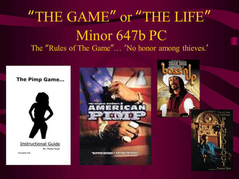 THE GAME or THE LIFE Minor 647b PC The Rules of The Game … 'No honor among thieves.'