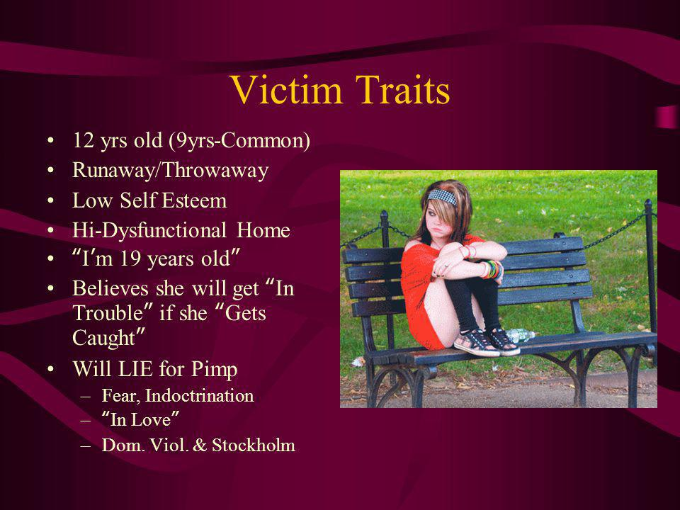 Victim Traits 12 yrs old (9yrs-Common) Runaway/Throwaway