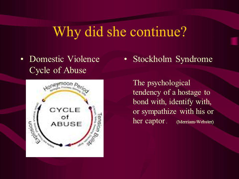 Why did she continue Domestic Violence Cycle of Abuse