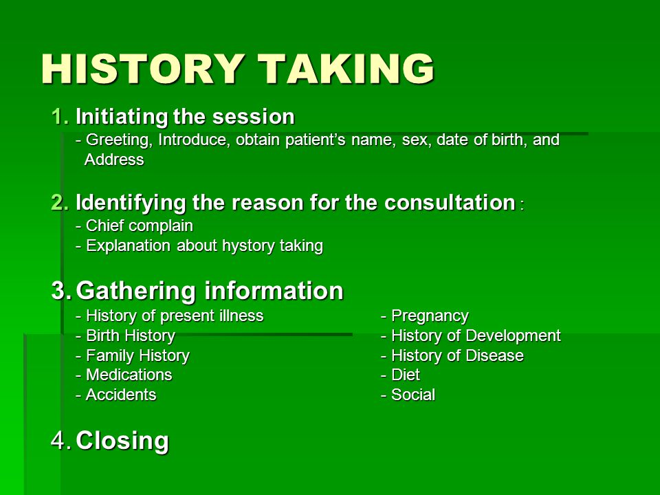 HISTORY TAKING 3. Gathering information 4. Closing