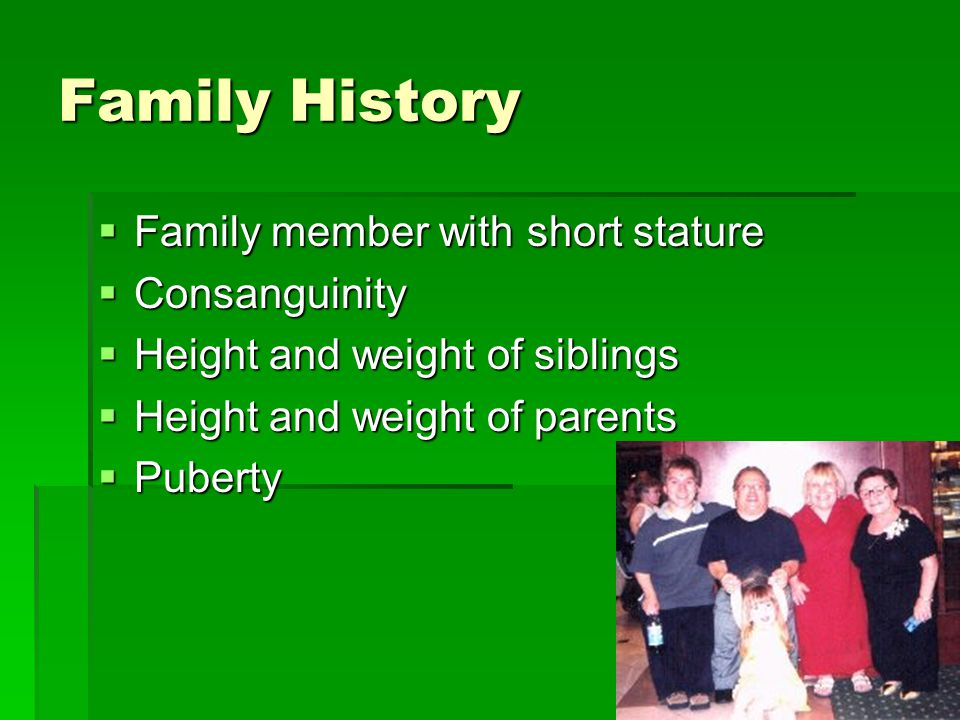 Family History Family member with short stature Consanguinity