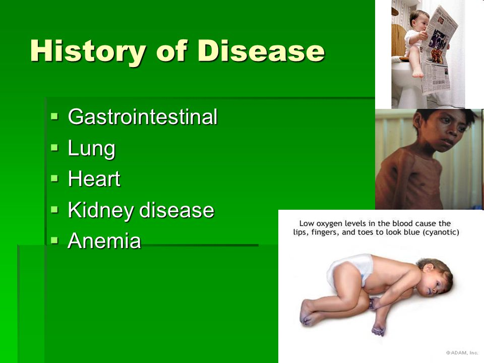 History of Disease Gastrointestinal Lung Heart Kidney disease Anemia