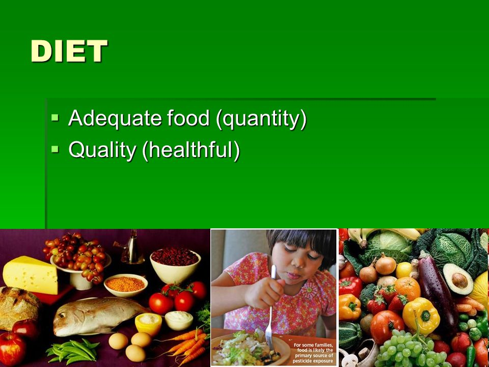 DIET Adequate food (quantity) Quality (healthful)